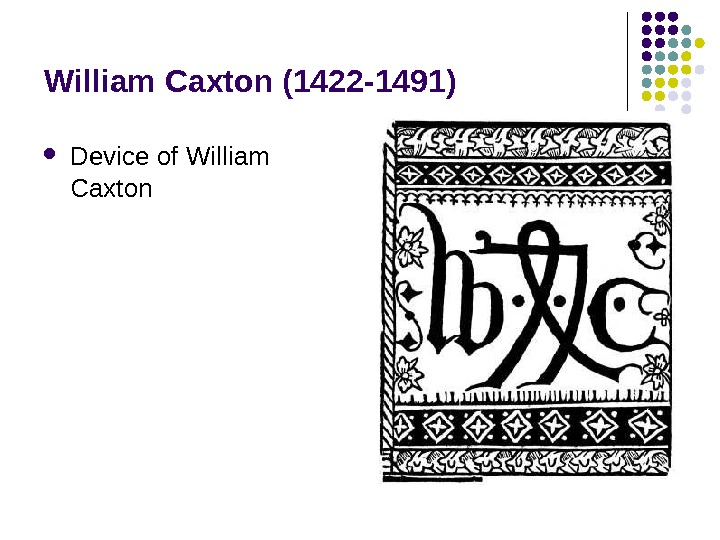 William Caxton (1422 -1491) Device of William  Caxton