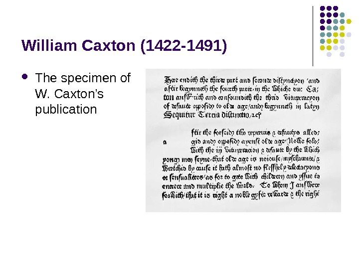 William Caxton (1422 -1491) The specimen of W. Caxton's publication