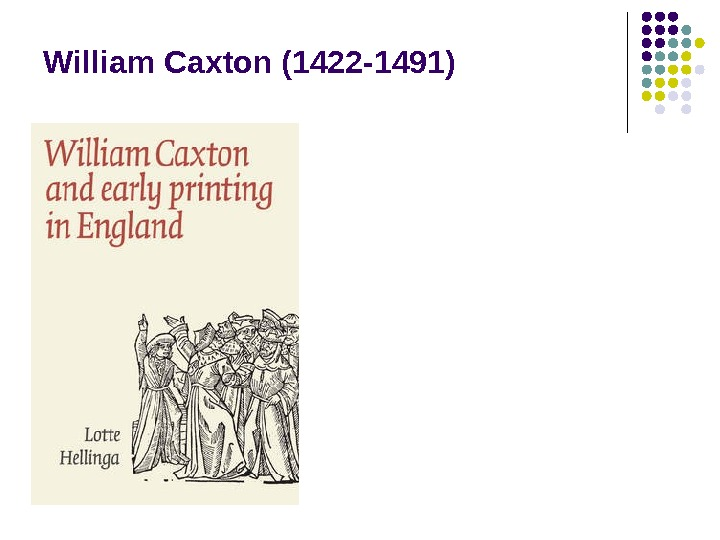 William Caxton (1422 -1491)