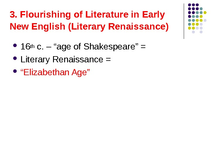 "3. Flourishing of Literature in Early New English (Literary Renaissance)  16 th c. – ""age"