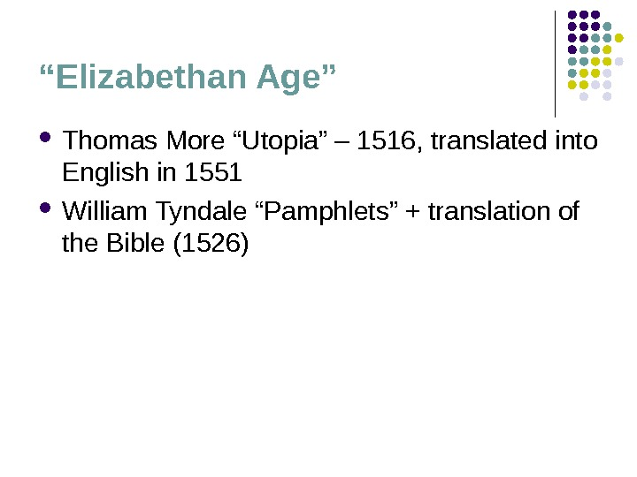 """ Elizabethan Age"" Thomas More ""Utopia"" – 1516, translated into English in 1551 William Tyndale ""Pamphlets"""