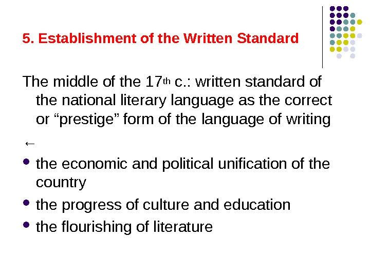 5. Establishment of the Written Standard  The middle of the 17 th c. : written