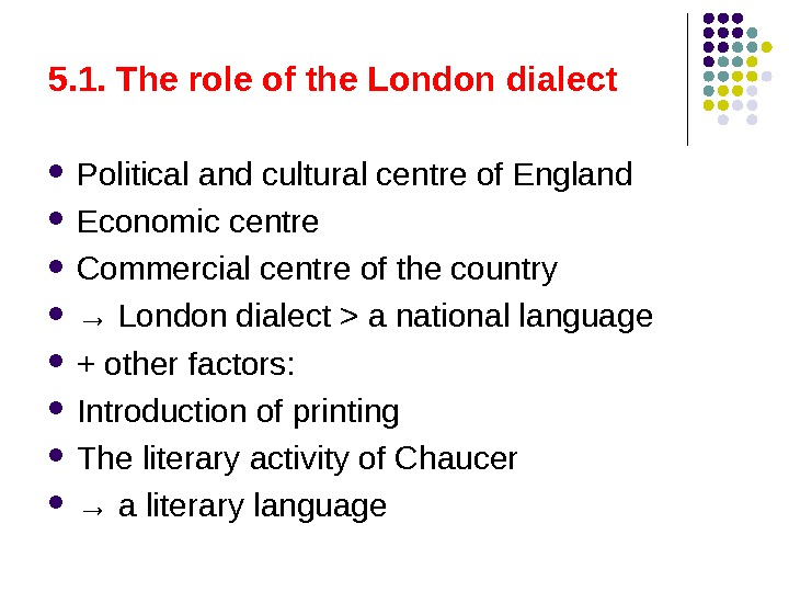 5. 1. The role of the London dialect  Political and cultural centre of England Economic