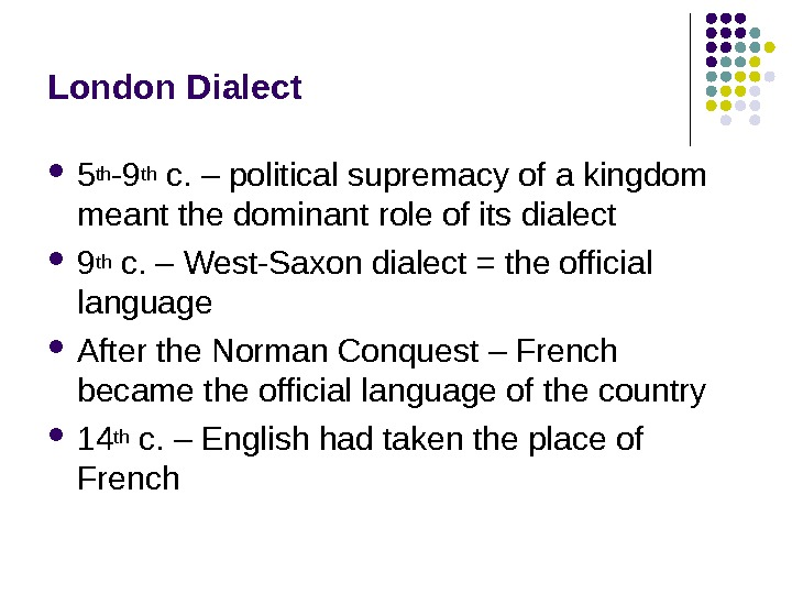 London Dialect 5 th -9 th c. – political supremacy of a kingdom meant the dominant