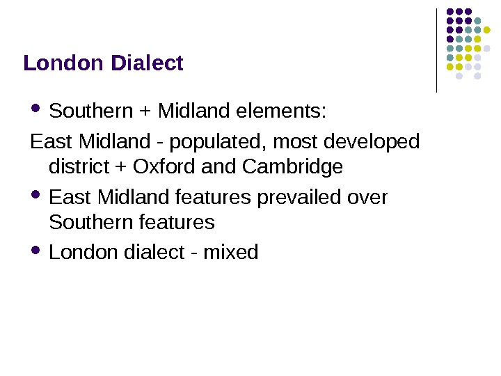 London Dialect Southern + Midland elements:  East Midland - populated, most developed district + Oxford