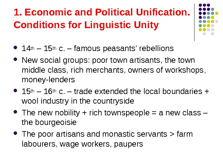 1. Economic and Political Unification.  Conditions for Linguistic Unity  14 th – 15 th