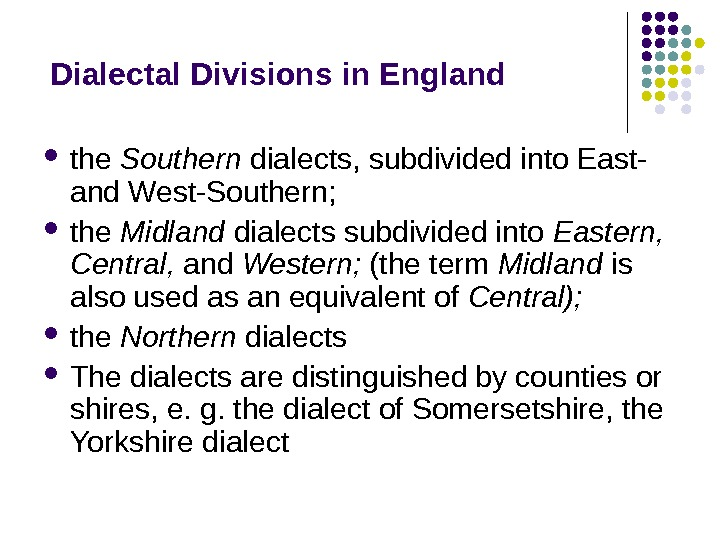 Dialectal Divisions in England the Southern dialects, subdivided into East- and West-Southern;  the Midland dialects