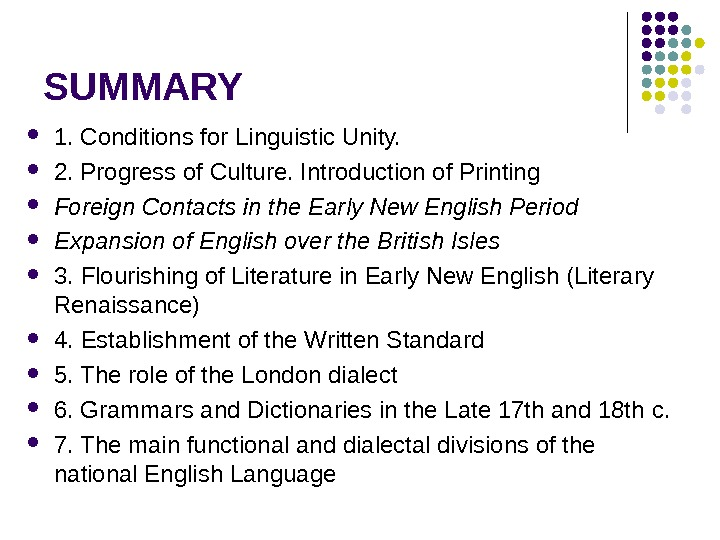 SUMMARY 1. Conditions for Linguistic Unity.  2. Progress of Culture. Introduction of Printing Foreign Contacts
