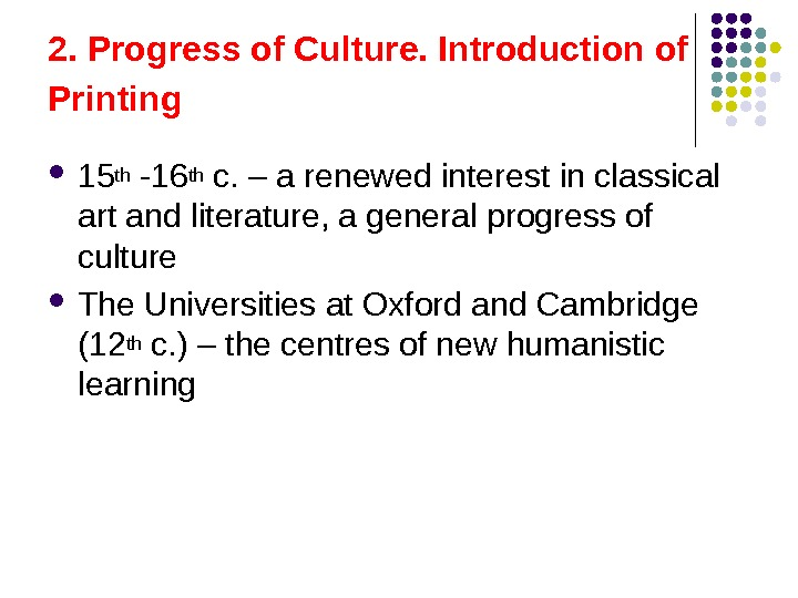 2. Progress of Culture. Introduction of Printing  15 th -16 th c. – a renewed