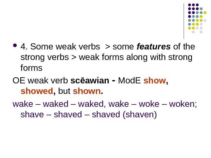 4. Some weak verbs  some features of the strong verbs  weak forms