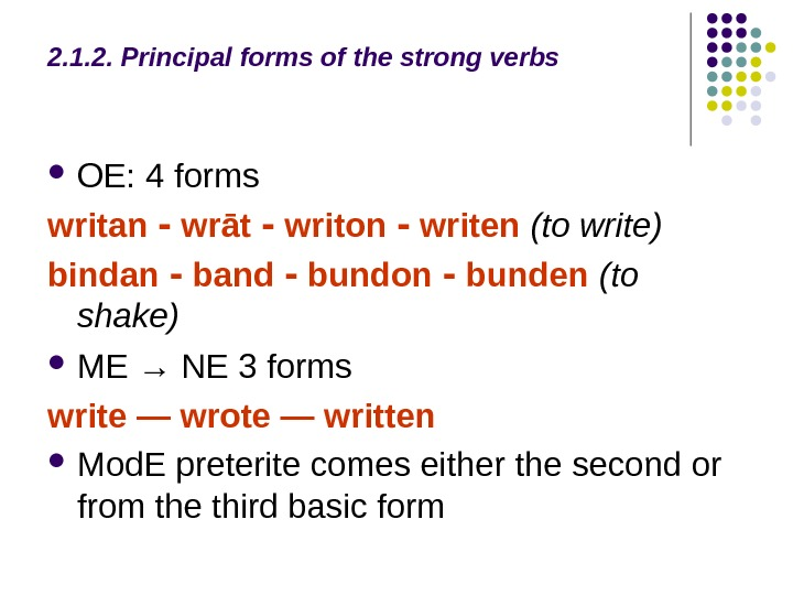 2. 1. 2. Principal forms of the strong verbs  OE: 4 forms writan