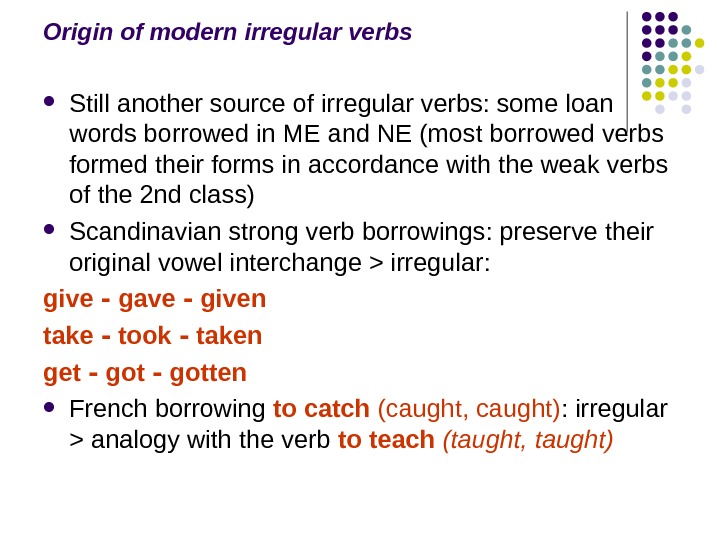 Origin of modern irregular verbs Still another source of irregular verbs: some loan words