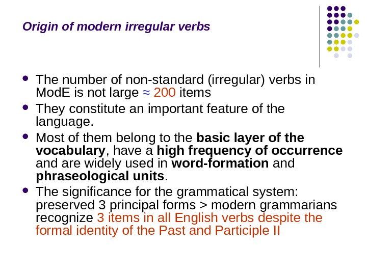 Origin of modern irregular verbs The number of non-standard (irregular) verbs in Mod. E