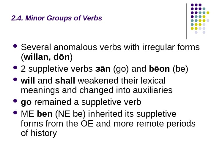 2. 4. Minor Groups of Verbs Several anomalous verbs with irregular forms ( willan,