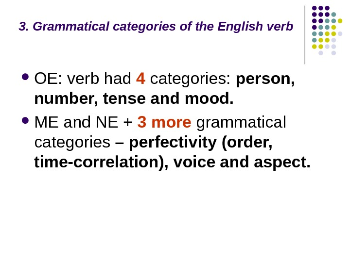 3. Grammatical categories of the English verb OE: verb had 4 categories:  person,