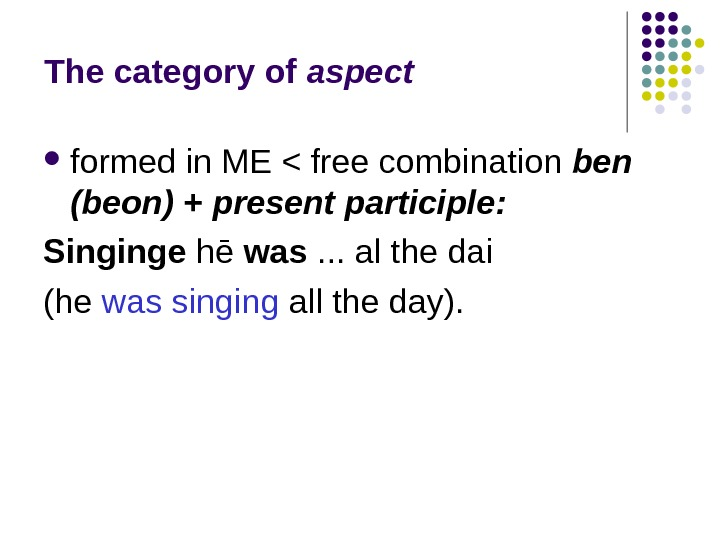 The category of aspect  formed in ME  free combination ben (beon) +