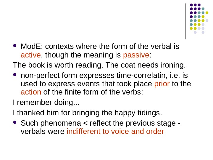 Mod. E: contexts where the form of the verbal is active , though the