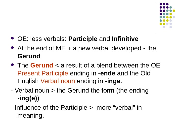 OE: less verbals:  Participle and Infinitive At the end of ME + a