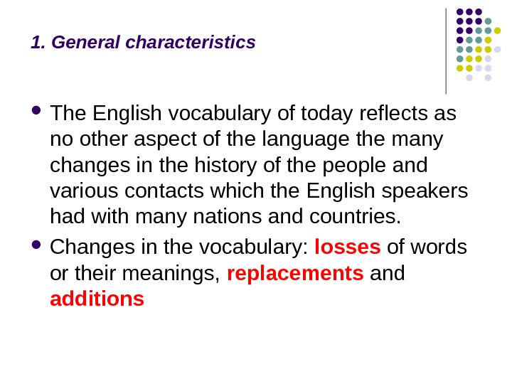 1. General characteristics The English vocabulary of today reflects as no other aspect of the language