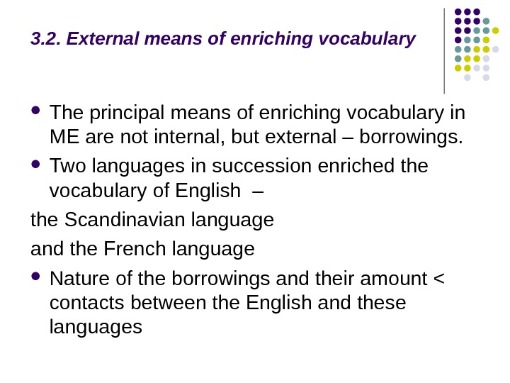3. 2. External means of enriching vocabulary The principal means of enriching vocabulary in ME are