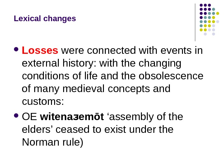 Lexical changes Losses were connected with events in external history: with the changing conditions of life