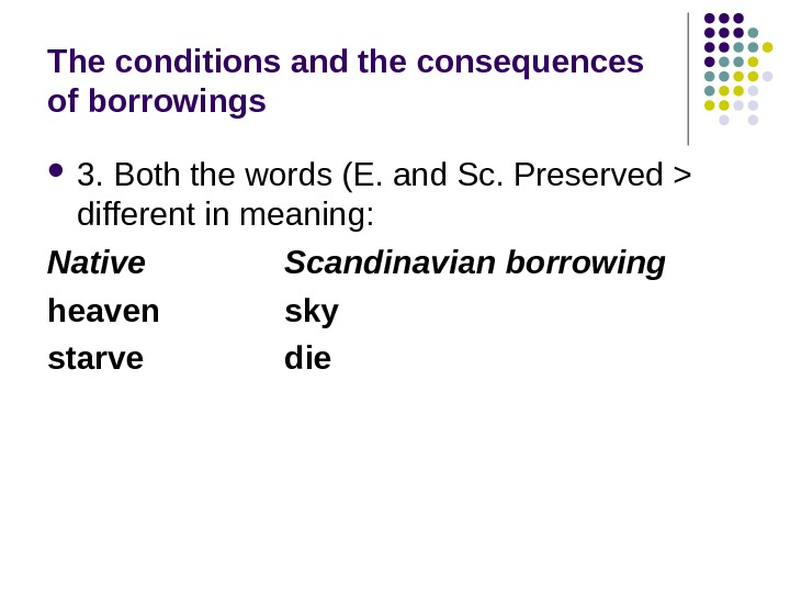 The conditions and the consequences of borrowings 3. Both the words (E. and Sc. Preserved