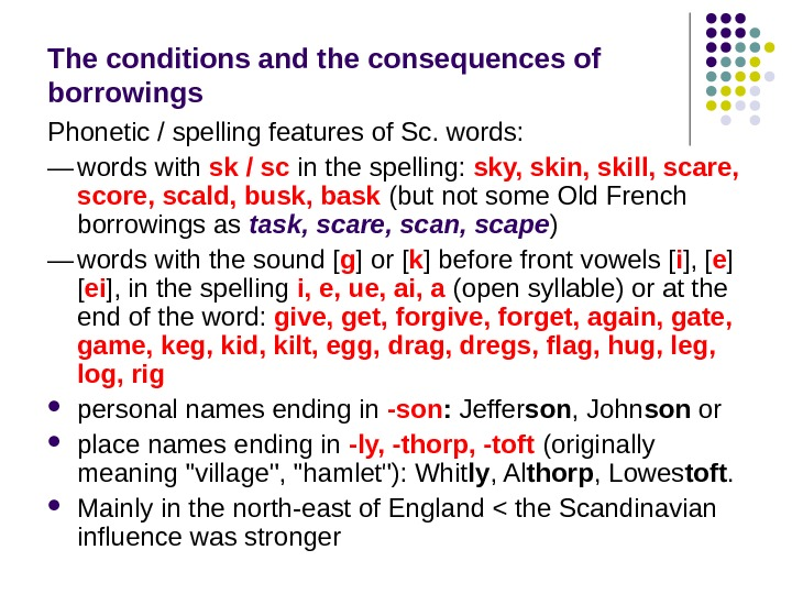 The conditions and the consequences of borrowings Phonetic / spelling features of Sc. words: — words