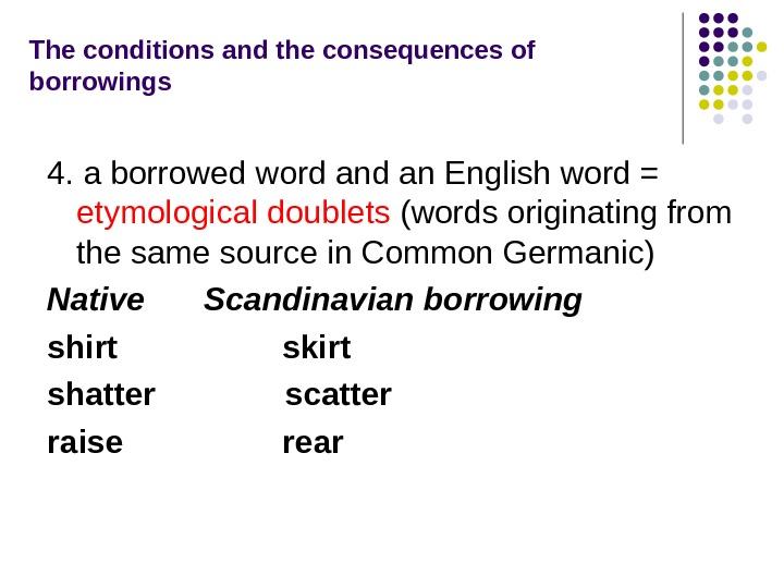 The conditions and the consequences of borrowings 4. a borrowed word an English word = etymological