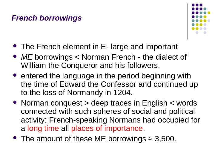 French borrowings The French element in E- large and important ME borrowings  Norman French