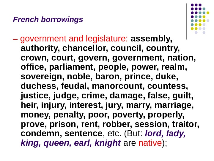 French borrowings  – government and legislature:  assembly,  authority, chancellor, council, country,  crown,