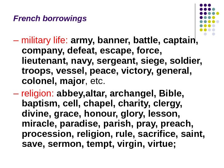 French borrowings – military life:  army, banner, battle, captain,  company, defeat, escape, force,