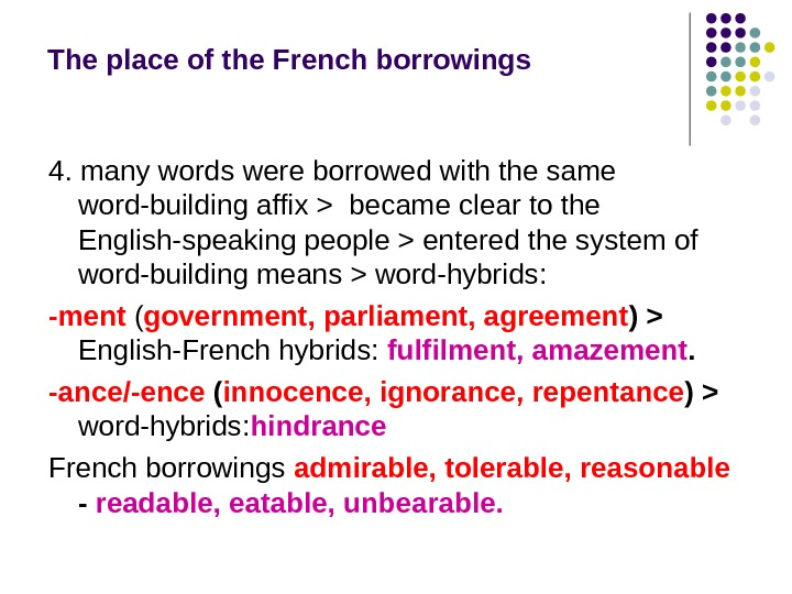 The place of the French borrowings 4. many words were borrowed with the same word-building affix