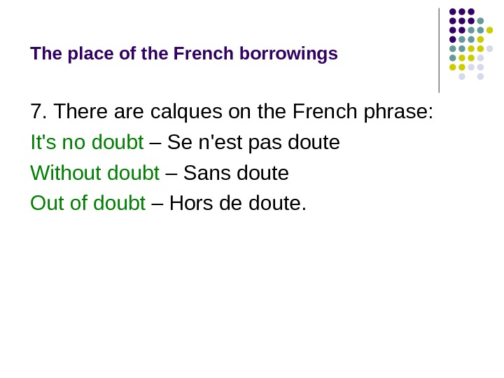The place of the French borrowings 7. There are calques on the French phrase: It's no