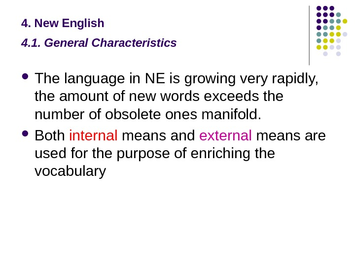 4. New English 4. 1. General Characteristics  The language in NE is growing very rapidly,
