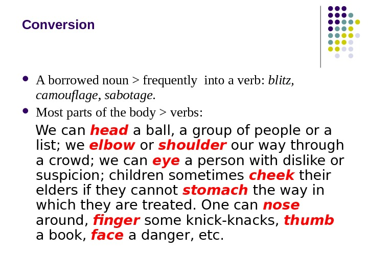 Conversion A borrowed noun  frequently into a verb:  blitz,  camouflage, sabotage.  Most