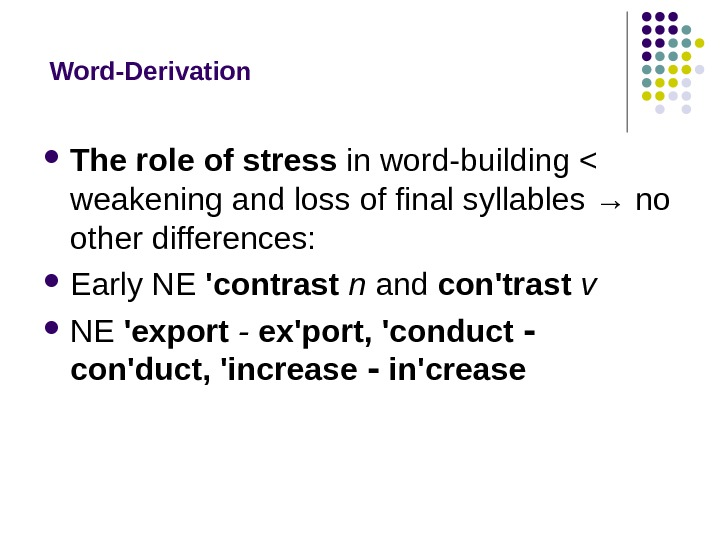 Word-Derivation The role of stress in word-building  weakening and loss of final syllables → no