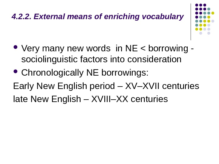 4. 2. 2. External means of enriching vocabulary Very many new words in NE  borrowing