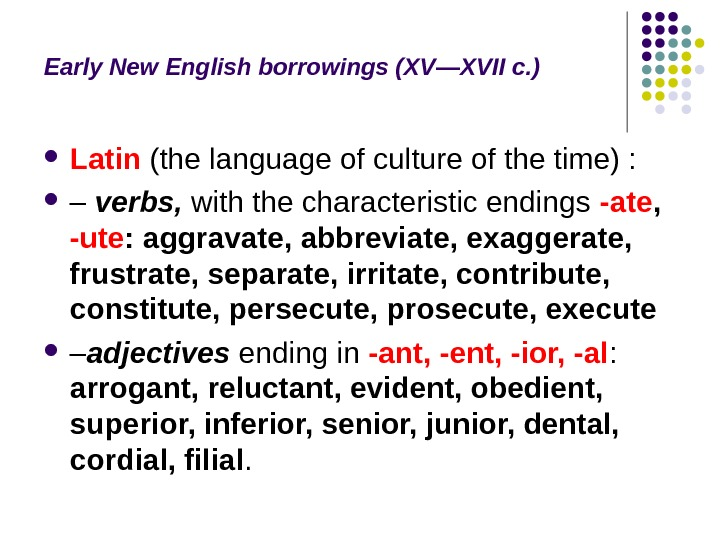 Early New English borrowings (XV — XVII c. ) Latin  (the language of culture of