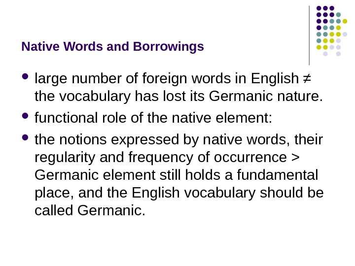 Native Words and Borrowings large number of foreign words in English ≠  the vocabulary has