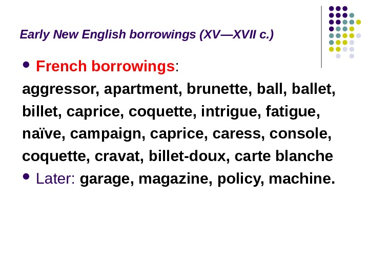 Early New English borrowings (XV — XVII c. ) French borrowings :  aggressor, apartment, brunette,