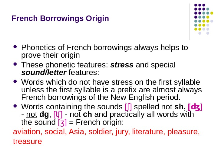 French Borrowings Origin  Phonetics of French borrowings always helps to prove their origin These phonetic