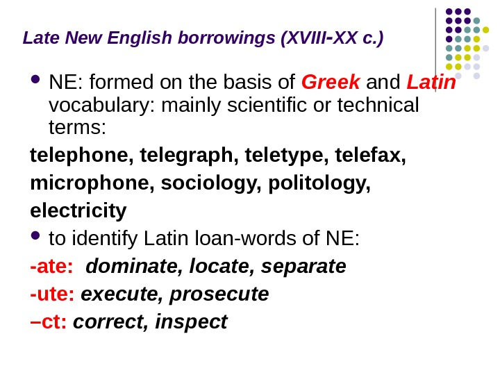 Late New English borrowings (XVIII XX c. )‑ NE: formed on the basis of Greek