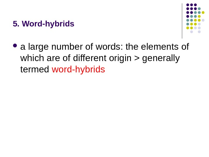 5. Word-hybrids a large number of words: the elements of which are of different origin