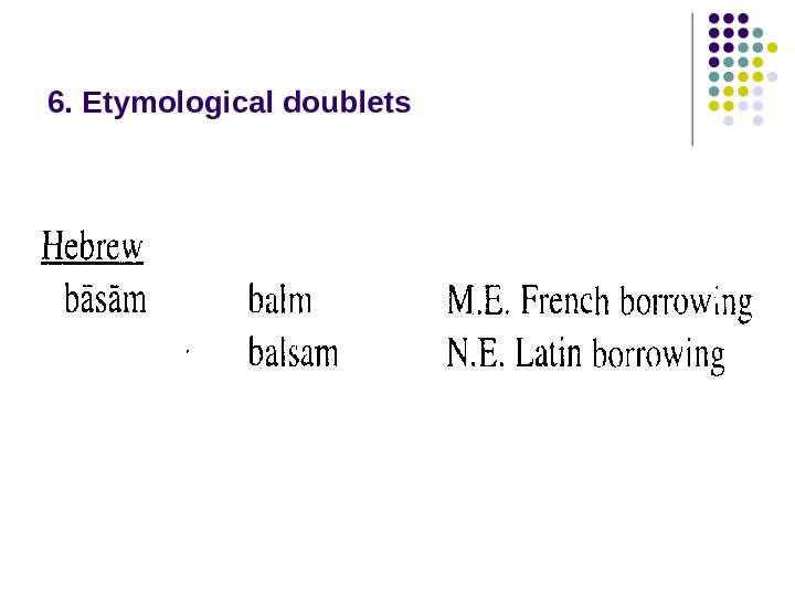 6. Etymological doublets