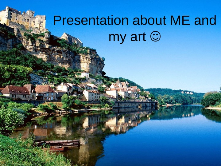 Presentation about ME and my art