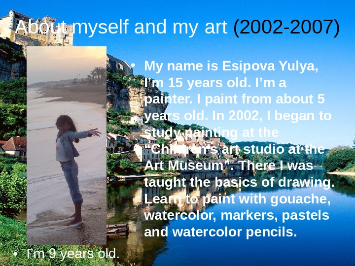 About myself and my  art (2002 -2007) • My name is Esipova Yulya,