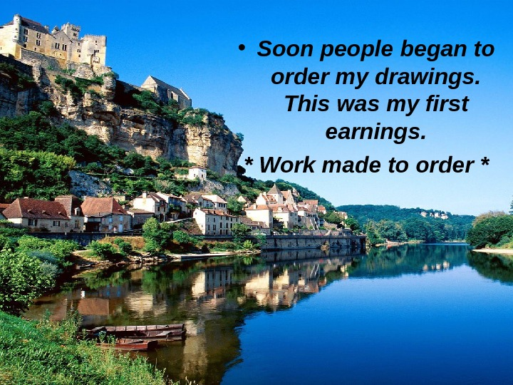 • Soon people began to order my drawings.  This was my first earnings.
