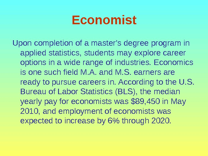 Economist Upon completion of a master's degree program in applied statistics, students may explore career options