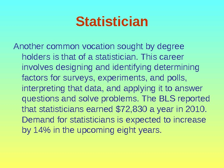Statistician Another common vocation sought by degree holders is that of a statistician. This career involves