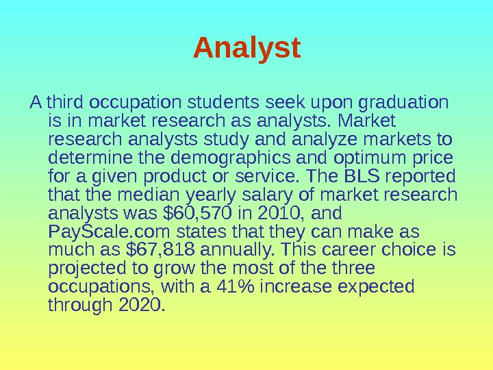 Analyst A third occupation students seek upon graduation is in market research as analysts. Market research